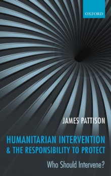 Humanitarian Intervention and the Responsibility To Protect : Who Should Intervene?, Hardback Book