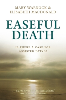 Easeful Death : Is There a Case for Assisted Dying?, Paperback Book