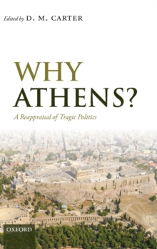 Why Athens? : A Reappraisal of Tragic Politics, Hardback Book