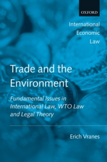 Trade and the Environment : Fundamental Issues in International Law, WTO Law, and Legal Theory, Hardback Book