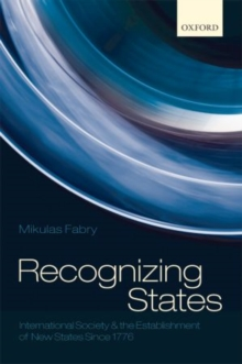 Recognizing States : International Society and the Establishment of New States Since 1776, Hardback Book