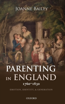 Parenting in England 1760-1830 : Emotion, Identity, and Generation, Hardback Book