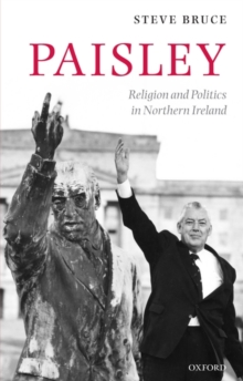 Paisley : Religion and Politics in Northern Ireland, Paperback / softback Book