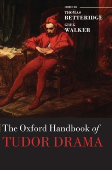 The Oxford Handbook of Tudor Drama, Hardback Book