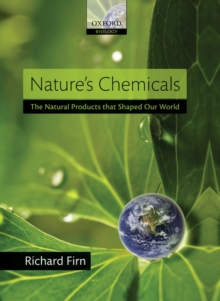 Nature's Chemicals : The Natural Products that Shaped Our World, Hardback Book