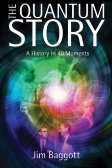The Quantum Story : A history in 40 moments, Hardback Book