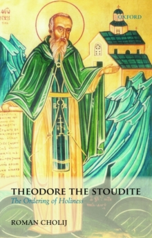 Theodore the Stoudite : The Ordering of Holiness, Paperback / softback Book