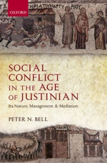Social Conflict in the Age of Justinian : Its Nature, Management, and Mediation, Hardback Book