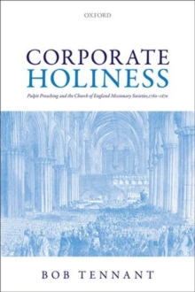 Corporate Holiness : Pulpit Preaching and the Church of England Missionary Societies, 1760-1870, Hardback Book