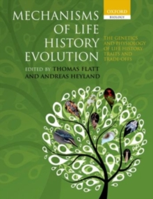 Mechanisms of Life History Evolution : The Genetics and Physiology of Life History Traits and Trade-Offs, Paperback Book