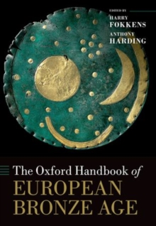The Oxford Handbook of the European Bronze Age, Hardback Book