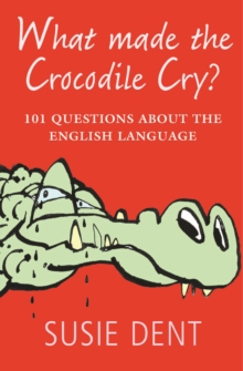 What Made the Crocodile Cry? : 101 Questions About the English Language, Paperback Book