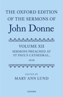 The Oxford Edition of the Sermons of John Donne : Volume 12: Sermons Preached at St Paul's Cathedral, 1626, Hardback Book