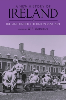 A New History of Ireland: Volume VI: Ireland under the Union, II: 1870-1921, Paperback Book