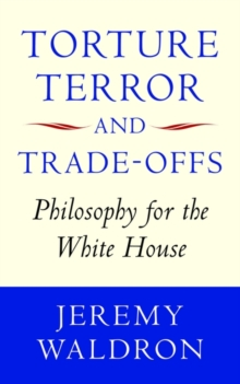 Torture, Terror, and Trade-Offs : Philosophy for the White House, Hardback Book