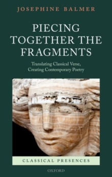Piecing Together the Fragments : Translating Classical Verse, Creating Contemporary Poetry, Hardback Book