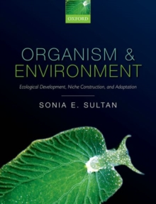 Organism and Environment : Ecological Development, Niche Construction, and Adaptation, Paperback Book