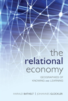 The Relational Economy : Geographies of Knowing and Learning, Paperback / softback Book