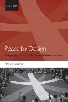 Peace by Design : Managing Intrastate Conflict through Decentralization, Paperback / softback Book