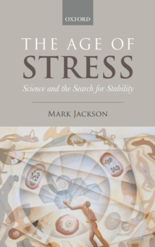 The Age of Stress : Science and the Search for Stability, Hardback Book