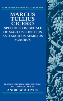 Marcus Tullius Cicero : Speeches on Behalf of Marcus Fonteius and Marcus Aemilius Scaurus: Translated with Introduction and Commentary, Paperback / softback Book