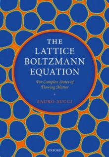 The Lattice Boltzmann Equation : For Complex States of Flowing Matter, Hardback Book