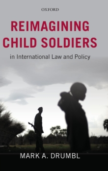 Reimagining Child Soldiers in International Law and Policy, Hardback Book