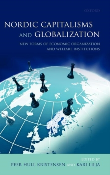 Nordic Capitalisms and Globalization : New Forms of Economic Organization and Welfare Institutions, Hardback Book