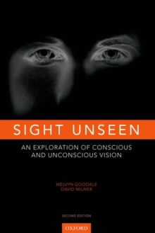 Sight Unseen : An Exploration of Conscious and Unconscious Vision, Hardback Book