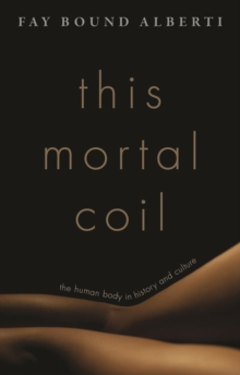 This Mortal Coil : The Human Body in History and Culture, Hardback Book