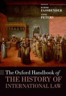 The Oxford Handbook of the History of International Law, Hardback Book