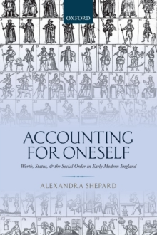 Accounting for Oneself : Worth, Status, and the Social Order in Early Modern England, Hardback Book