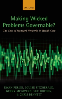 Making Wicked Problems Governable? : The Case of Managed Networks in Health Care, Hardback Book