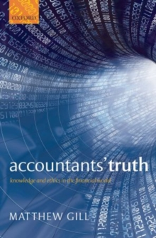 Accountants' Truth : Knowledge and Ethics in the Financial World, Paperback / softback Book
