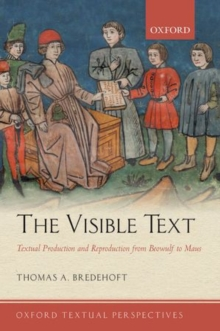 The Visible Text : Textual Production and Reproduction from Beowulf to Maus, Paperback / softback Book