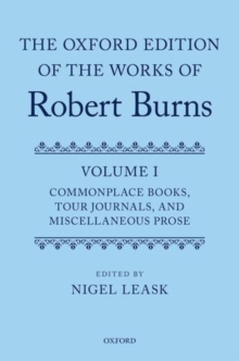 The Oxford Edition of the Works of Robert Burns: Volume I: Commonplace Books, Tour Journals, and Miscellaneous Prose, Hardback Book