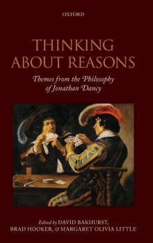 Thinking About Reasons : Themes from the Philosophy of Jonathan Dancy, Hardback Book