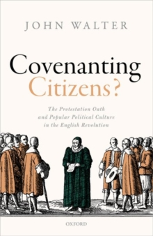 Covenanting Citizens : The Protestation Oath and Popular Political Culture in the English Revolution, Hardback Book