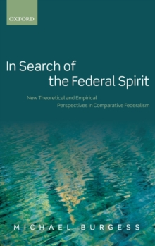In Search of the Federal Spirit : New Theoretical and Empirical Perspectives in Comparative Federalism, Hardback Book
