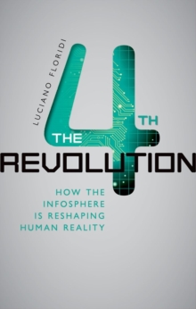 The Fourth Revolution : How the Infosphere is Reshaping Human Reality, Hardback Book