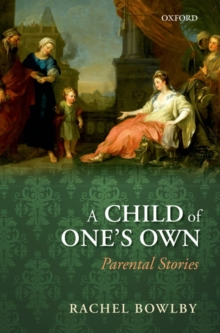 A Child of One's Own : Parental Stories, Hardback Book