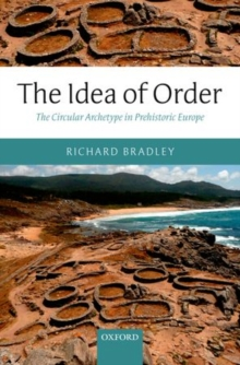 The Idea of Order : The Circular Archetype in Prehistoric Europe, Hardback Book