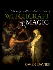 The Oxford Illustrated History of Witchcraft and Magic, Hardback Book