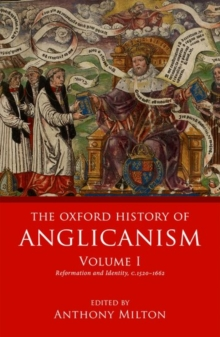 The Oxford History of Anglicanism, Volume I : Reformation and Identity c.1520-1662, Hardback Book