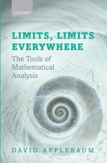 Limits, Limits Everywhere : The Tools of Mathematical Analysis, Paperback / softback Book