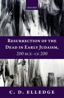 Resurrection of the Dead in Early Judaism, 200 BCE-CE 200, Hardback Book