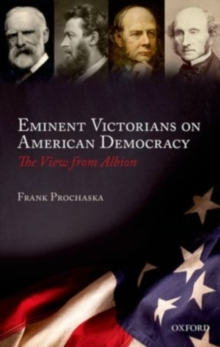 Eminent Victorians on American Democracy : The View from Albion, Hardback Book
