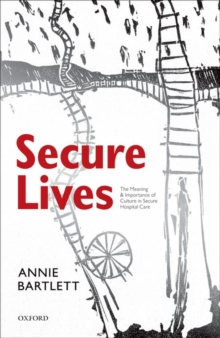 Secure Lives : The Meaning and Importance of Culture in Secure Hospital Care, Paperback / softback Book
