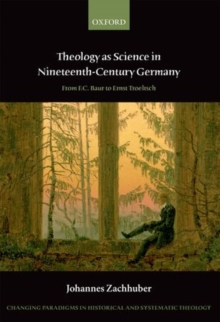 Theology as Science in Nineteenth-Century Germany : From F.C. Baur to Ernst Troeltsch, Hardback Book