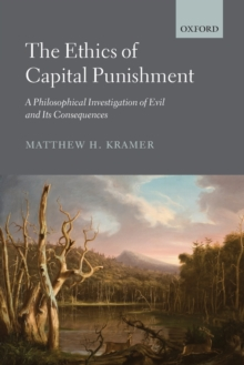 The Ethics of Capital Punishment : A Philosophical Investigation of Evil and its Consequences, Paperback / softback Book